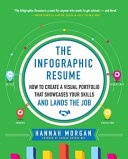 The Infographic Resume  How to Create a Visual Portfolio that Showcases Your Skills and Lands the Job