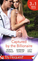 Captured by the Billionaire  Brooding Billionaire  Impoverished Princess  Rescued by the Rich Man  Book 2    Beauty and the Billionaire   Propositioned by the Billionaire  Jet Set Billionaires  Book 2   Mills   Boon By Request