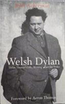 Welsh Dylan: Dylan Thomas's Life, Writing, and His Wales