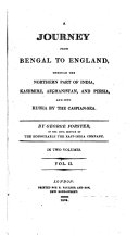 A Journey from Bengal to England  Through the Northern Part of India  Kashmire  Afghanistan  and Persia  and Into Russia  by the Caspian Sea