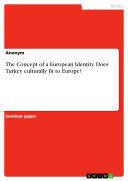 The Concept of a European Identity. Does Turkey culturally fit to Europe? Pdf/ePub eBook
