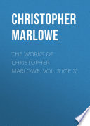 The Works of Christopher Marlowe  Vol  3  of 3