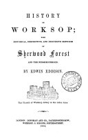 History of Worksop; with ... sketches of Sherwood forest and the neighbourhood