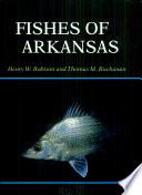 """Fishes of Arkansas (p)"" by Henry W. Robison Thomas M. Buchanan"