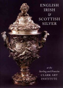 English  Irish    Scottish Silver at the Sterling and Francine Clark Art Institute