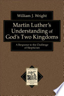 Martin Luther S Understanding Of God S Two Kingdoms Texts And Studies In Reformation And Post Reformation Thought