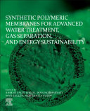 Synthetic Polymeric Membranes for Advanced Water Treatment  Gas Separation  and Energy Sustainability