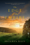 Pdf The Edge of the Empire: A Journey to Britannia: From the Heart of Rome to Hadrian's Wall