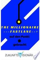 The MILLIONAIRE FASTLANE Auf Den Punkt * Gebracht