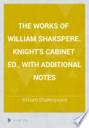 The Works Of William Shakspere Knight S Cabinet Ed With Additional Notes