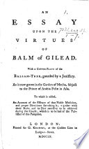 An Essay upon the Virtues of Balm of Gilead  With a copper plate of the balsam tree     To which is added  an account of the essence of that     medicine  and proper directions for taking it  etc Book