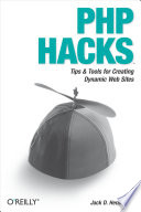 """PHP Hacks: Tips & Tools For Creating Dynamic Websites"" by Jack D. Herrington"