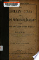 The Angler's Diary and Tourist Fisherman's Gazetteer of the Rivers and Lakes of the World ...