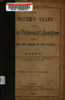 The Angler s Diary and Tourist Fisherman s Gazetteer of the Rivers and Lakes of the World