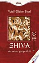Shiva, der wilde, gütige Gott  : Tor zur Wahrheit, Weisheit, Wonne