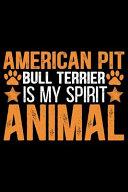 American Pit Bull Terrier Is My Spirit Animal