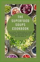 The Superfood Soups Cookbook