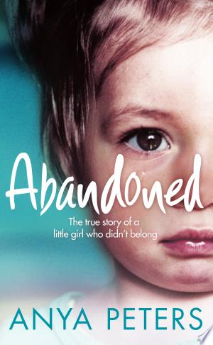 Download Abandoned: The true story of a little girl who didn't belong online Books - godinez books