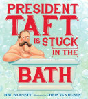President Taft Is Stuck in the Bath Mac Barnett Cover