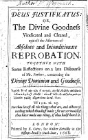 Deus Justificatus  or the Divine Goodness vindicated     against the assertors of absolute and inconditionate reprobation  Together with some reflections on a late discourse by Mr  Parker  concerning the Divine dominion and goodness   By Bishop L  Womock