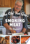 The Old Fat Guy's Beginner's Guide to Smoking Meat