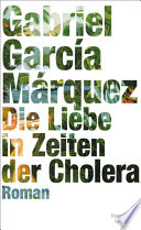 Die Liebe in Zeiten der Cholera  : Roman