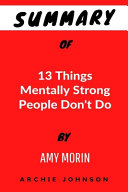 Summary Of 13 Things Mentally Strong People Don t Do By Amy Morin