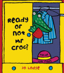 Ready Or Not Mr Croc