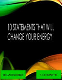 10 Statements That Will Change Your Energy