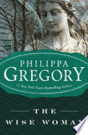 """""""The Wise Woman: A Novel"""" by Philippa Gregory"""