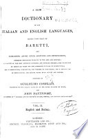 A New Dictionary of the Italian and English Language, Based Upon that of Baretti and Containing, Among Other Additions and Improvements, Numerous Neologisms...