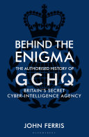 Behind the Enigma  the Authorised History of GCHQ  Britain s Secret Cyber Intelligence Agency