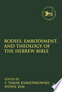 Bodies Embodiment And Theology Of The Hebrew Bible Book PDF