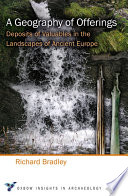 A Geography of Offerings  : Deposits of Valuables in the Landscapes of Ancient Europe