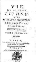 Vie de Pierre Pithou; avec quelques memoires sur son pere et ses freres. Tome premier (-second)