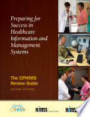 Preparing for Success in Healthcare Information Management Systems  The CPHIMS Review Guide Book