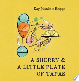 [pdf - epub] A Sherry & A Little Plate of Tapas - Read eBooks Online