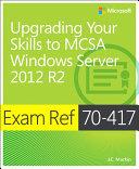 Exam Ref 70 417 Upgrading from Windows Server 2008 to Windows Server 2012 R2  MCSA
