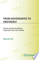 From Adversaries to Partners? Chinese and Russian Military Cooperation after the Cold War