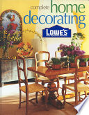 Lowe's Complete Home Decorating