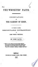 The Wroeite s Faith  Observations on the Garden of Eden  To which is Added  Irreconcilable Contradictions in John Wroe s Writings