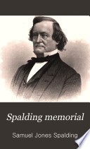 Spalding Memorial; a Genealogical History of Edward Spalding, of Massachusetts Bay, and His Descendants/ Samuel J. Spalding