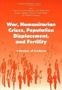 War  Humanitarian Crises  Population Displacement  and Fertility