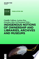 Indigenous Notions Of Ownership And Libraries Archives And Museums Book PDF