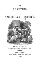 The Beauties of American History  By the Author of Evenings in Boston   c
