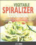 The Complete Vegetable Spiralizer Cookbook