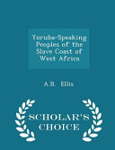 Yoruba-Speaking Peoples of the Slave Coast of West Africa - Scholar's Choice Edition