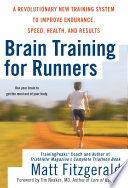 """Brain Training For Runners: A Revolutionary New Training System to Improve Endurance, Speed, Health, and Res ults"" by Matt Fitzgerald, Tim Noakes MD"