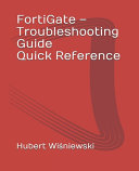 FortiGate - Troubleshooting Guide Quick Reference