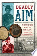 Deadly aim : the Civil War story of Michigan's Anishinaabe sharpshooters